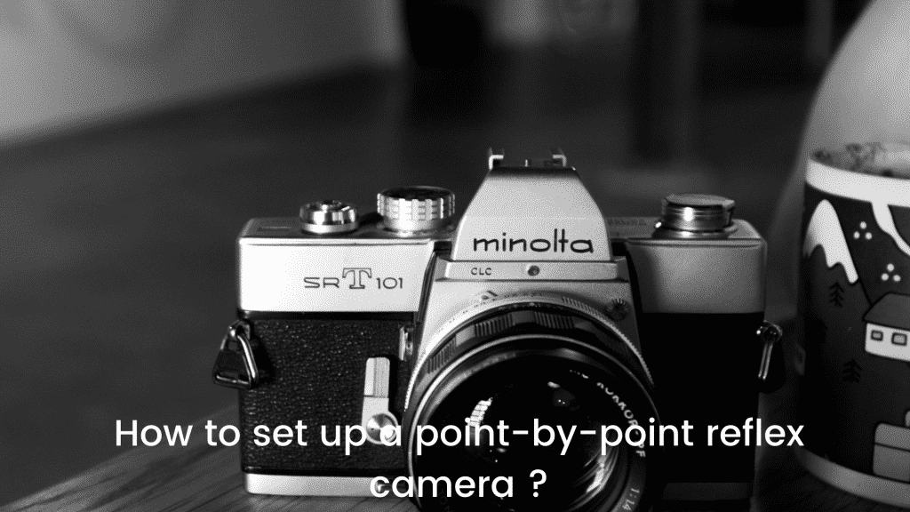 How to set up a point-by-point reflex camera