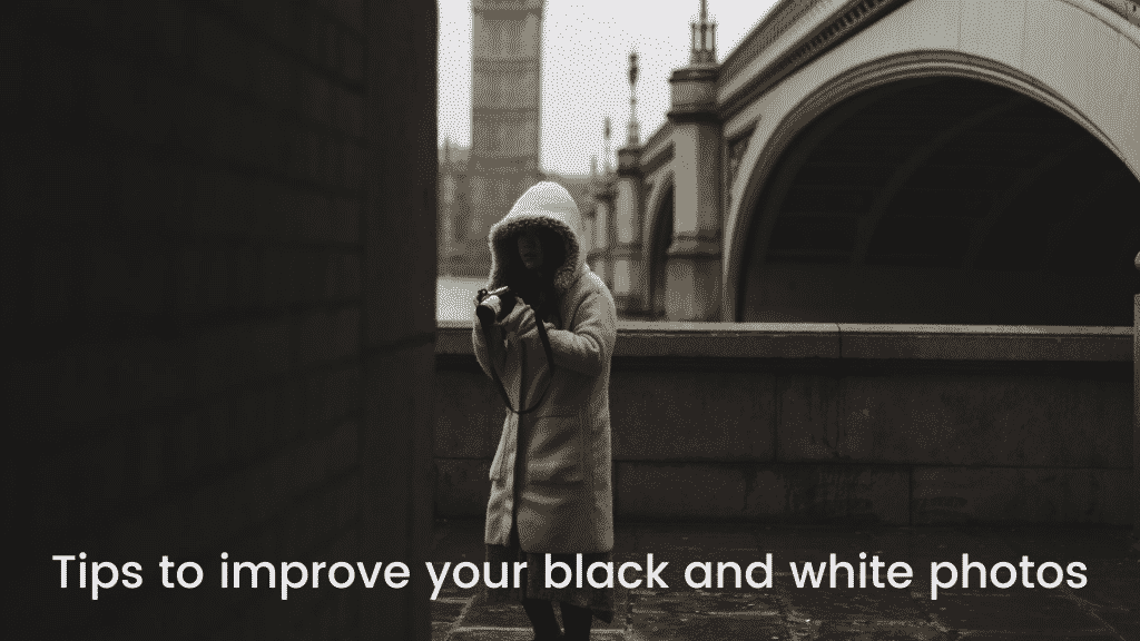Tips to improve your black and white photos