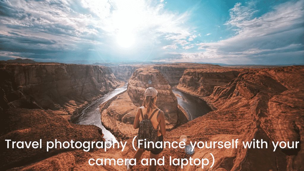 Travel photography (Finance yourself with your camera and laptop)